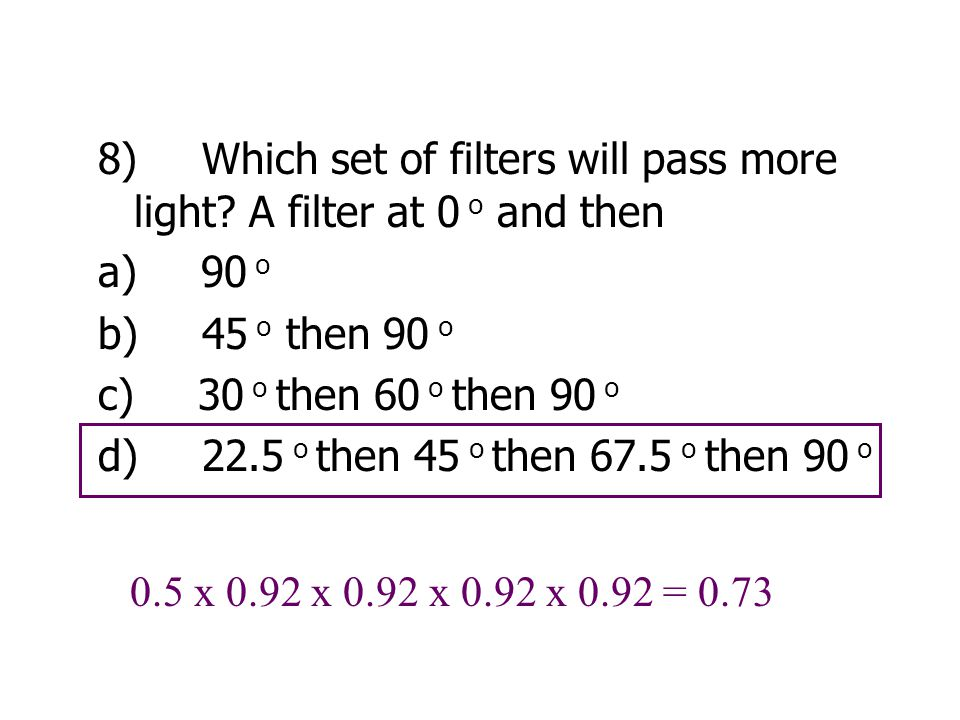 8) Which set of filters will pass more light.