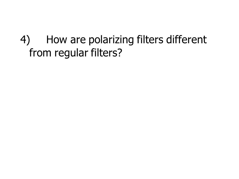4) How are polarizing filters different from regular filters