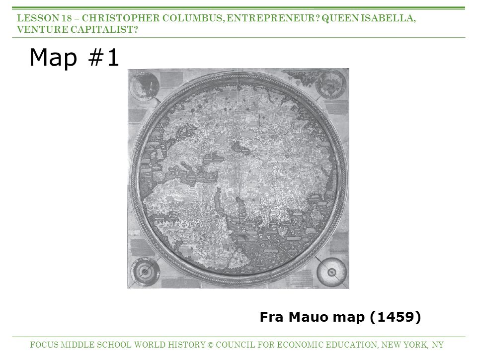 Map #2 Genoese map (1457) FOCUS MIDDLE SCHOOL WORLD HISTORY © COUNCIL FOR ECONOMIC EDUCATION, NEW YORK, NY LESSON 18 – CHRISTOPHER COLUMBUS, ENTREPRENEUR.