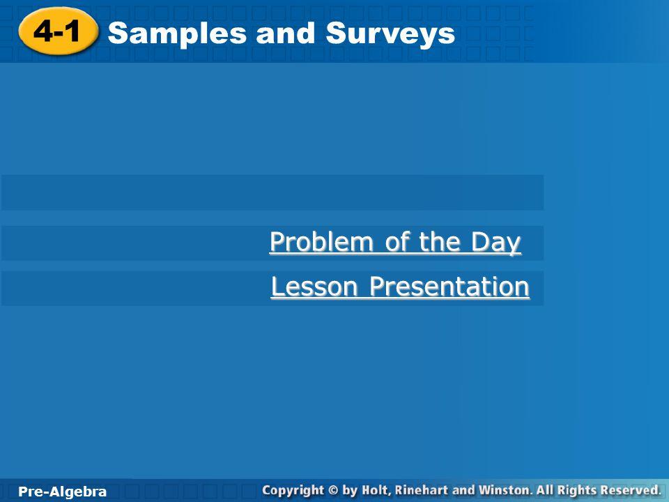 Pre-Algebra 4-1 Samples and Surveys PRE-ALGEBRA HW Page 176 #1, 4, 7-10 Agenda Check