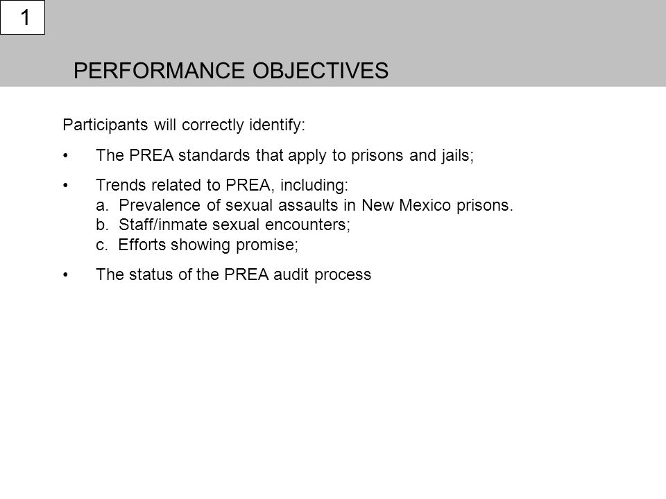 PERFORMANCE OBJECTIVES 1 Participants will correctly identify: The PREA standards that apply to prisons and jails; Trends related to PREA, including: