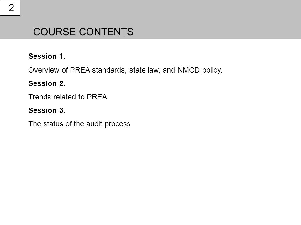 COURSE CONTENTS 2 Session 1. Overview of PREA standards, state law, and NMCD policy. Session 2. Trends related to PREA Session 3. The status of the au