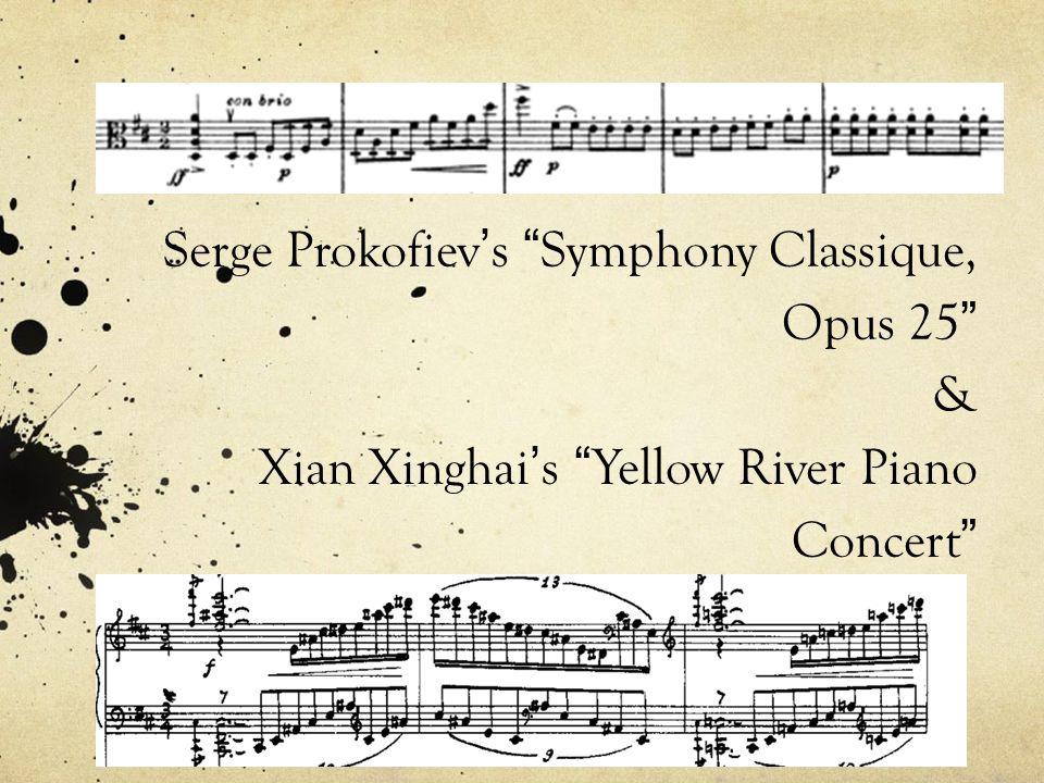 Serge Prokofiev ' s Symphony Classique, Opus 25 & Xian Xinghai ' s Yellow River Piano Concert