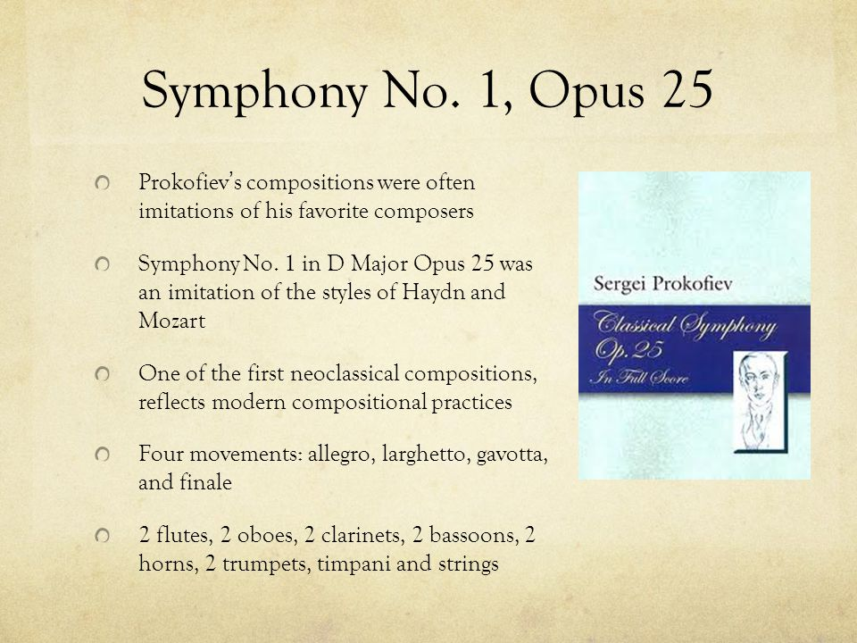 Symphony No. 1, Opus 25 Prokofiev ' s compositions were often imitations of his favorite composers Symphony No. 1 in D Major Opus 25 was an imitation