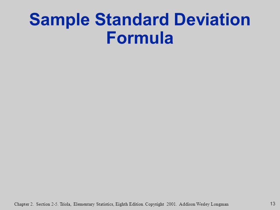 13 Chapter 2. Section 2-5. Triola, Elementary Statistics, Eighth Edition. Copyright 2001. Addison Wesley Longman Sample Standard Deviation Formula