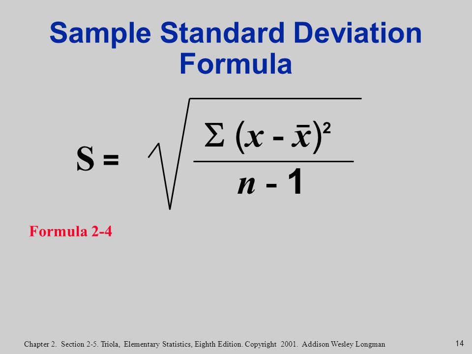 14 Chapter 2. Section 2-5. Triola, Elementary Statistics, Eighth Edition. Copyright 2001. Addison Wesley Longman Sample Standard Deviation Formula For