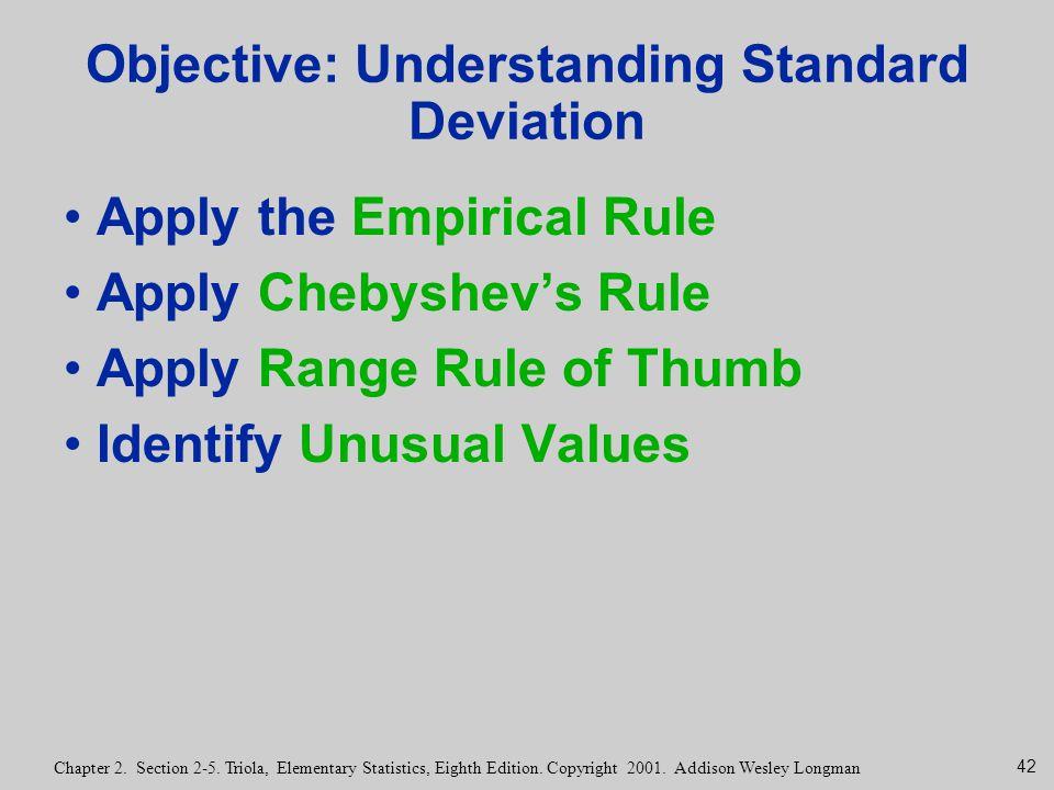 42 Chapter 2. Section 2-5. Triola, Elementary Statistics, Eighth Edition. Copyright 2001. Addison Wesley Longman Objective: Understanding Standard Dev