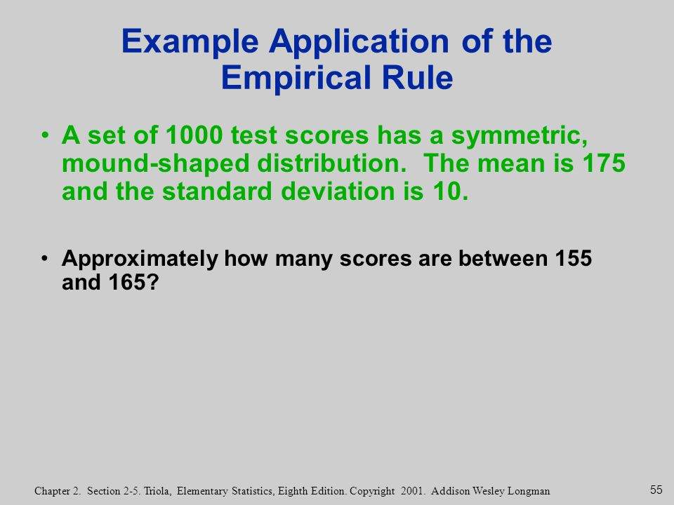 55 Chapter 2. Section 2-5. Triola, Elementary Statistics, Eighth Edition. Copyright 2001. Addison Wesley Longman Example Application of the Empirical