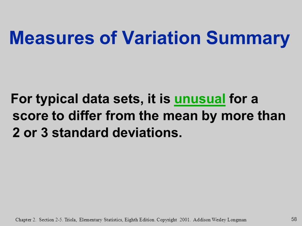 58 Chapter 2. Section 2-5. Triola, Elementary Statistics, Eighth Edition. Copyright 2001. Addison Wesley Longman Measures of Variation Summary For typ