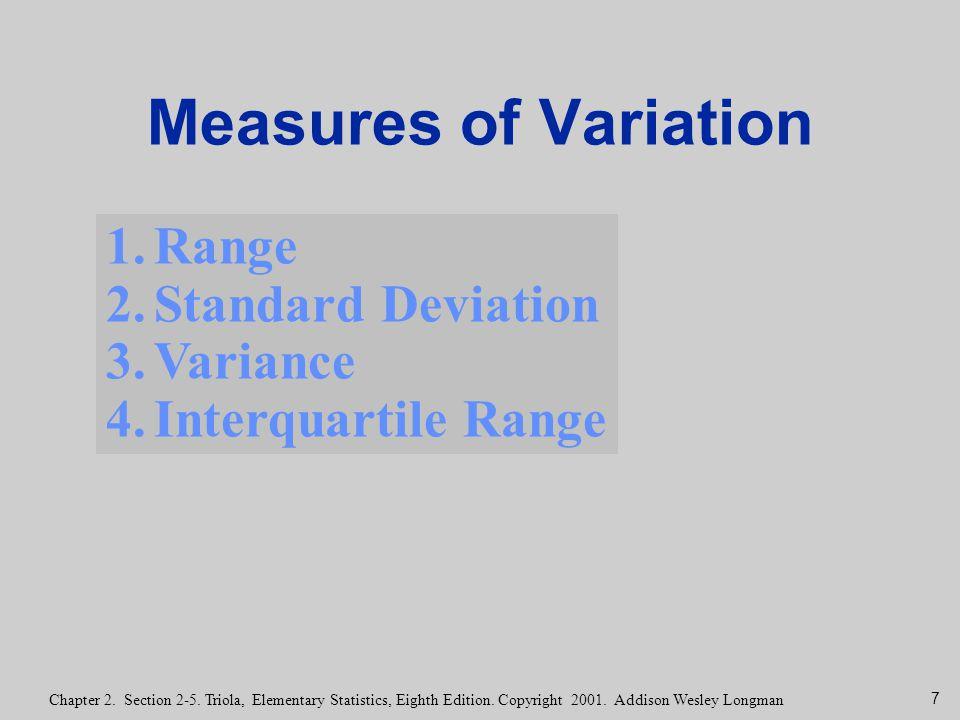7 Chapter 2. Section 2-5. Triola, Elementary Statistics, Eighth Edition. Copyright 2001. Addison Wesley Longman Measures of Variation 1.Range 2.Standa