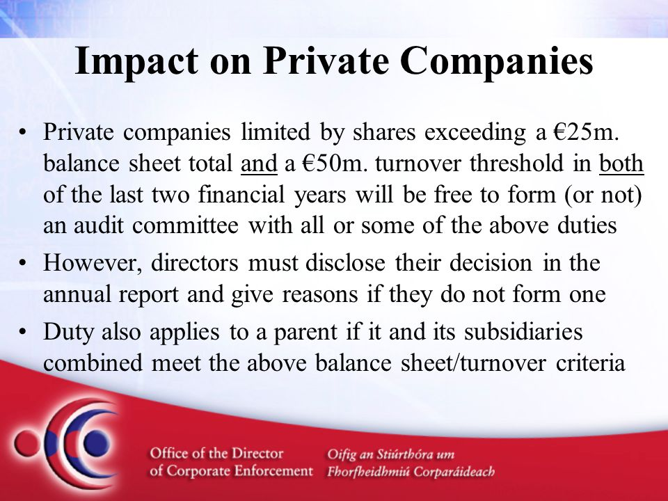 Impact on Private Companies Private companies limited by shares exceeding a €25m.
