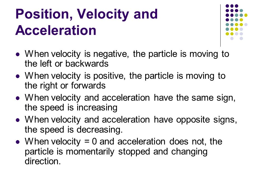 When velocity is negative, the particle is moving to the left or backwards When velocity is positive, the particle is moving to the right or forwards