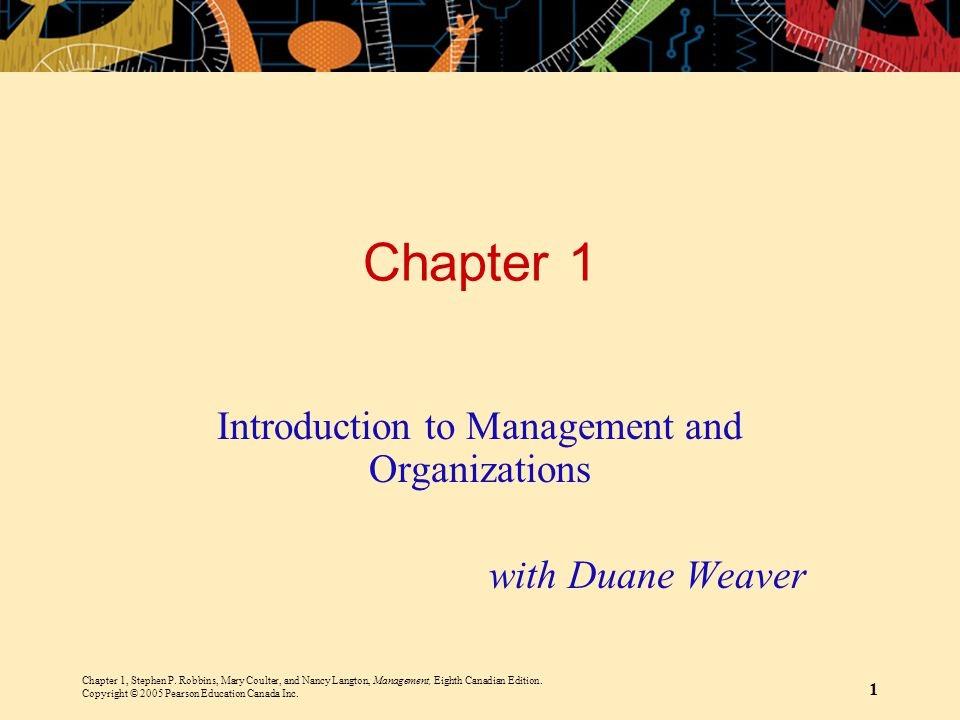 Chapter 1, Stephen P. Robbins, Mary Coulter, and Nancy Langton, Management, Eighth Canadian Edition. Copyright © 2005 Pearson Education Canada Inc. 1