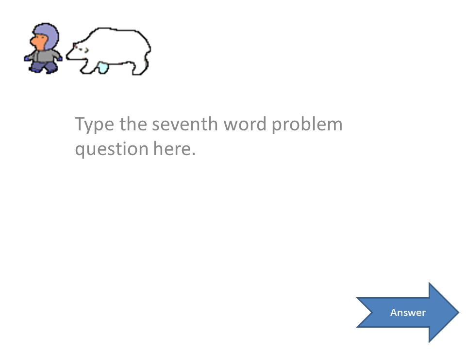 Type the seventh word problem question here. Answer