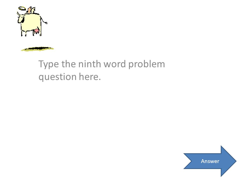 Type the ninth word problem question here. Answer