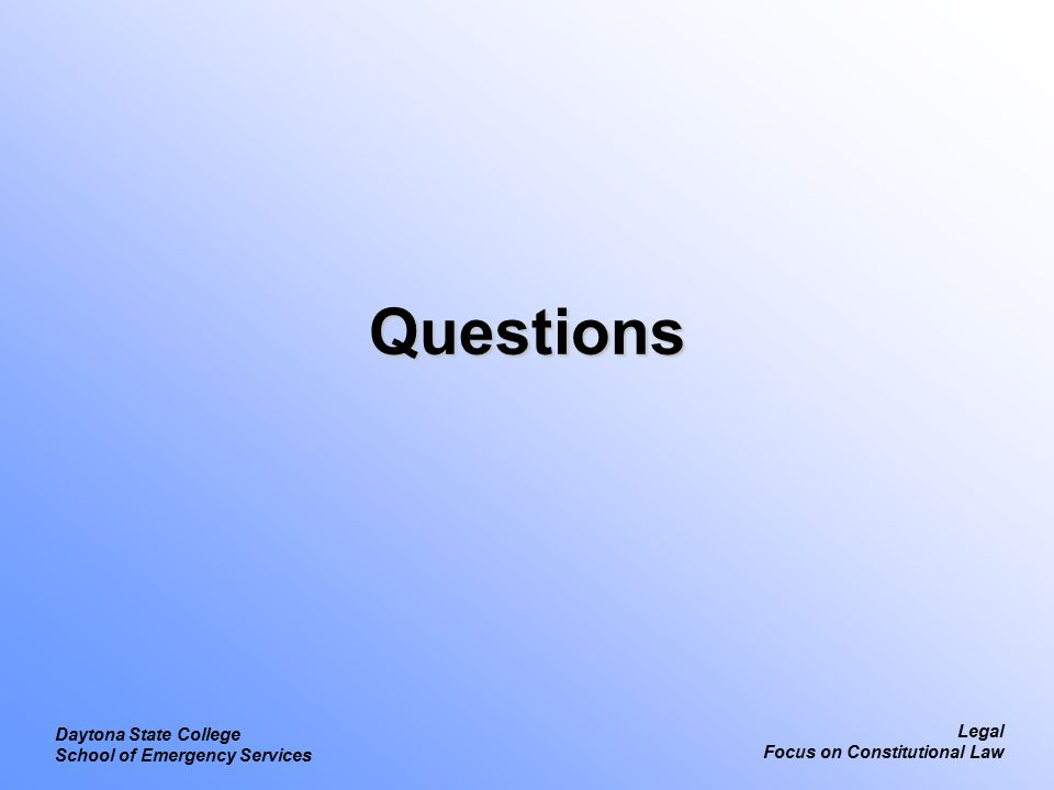 Legal Focus on Constitutional Law Daytona State College School of Emergency Services Questions