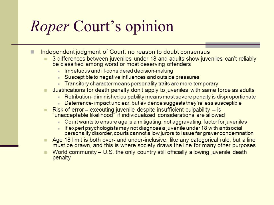 Roper Court's opinion Independent judgment of Court: no reason to doubt consensus 3 differences between juveniles under 18 and adults show juveniles c