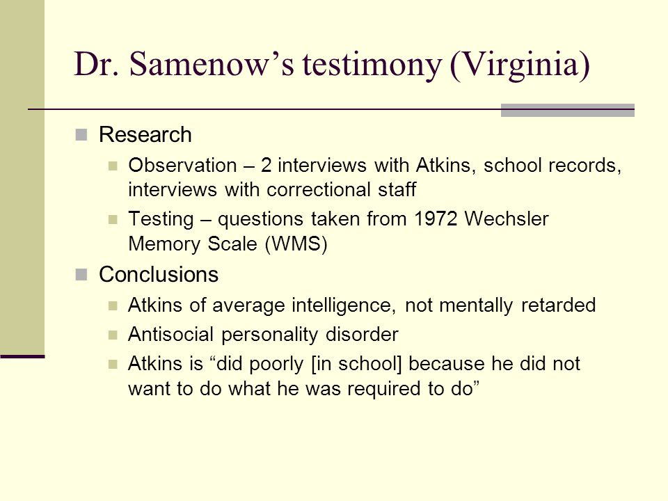 Dr. Samenow's testimony (Virginia) Research Observation – 2 interviews with Atkins, school records, interviews with correctional staff Testing – quest