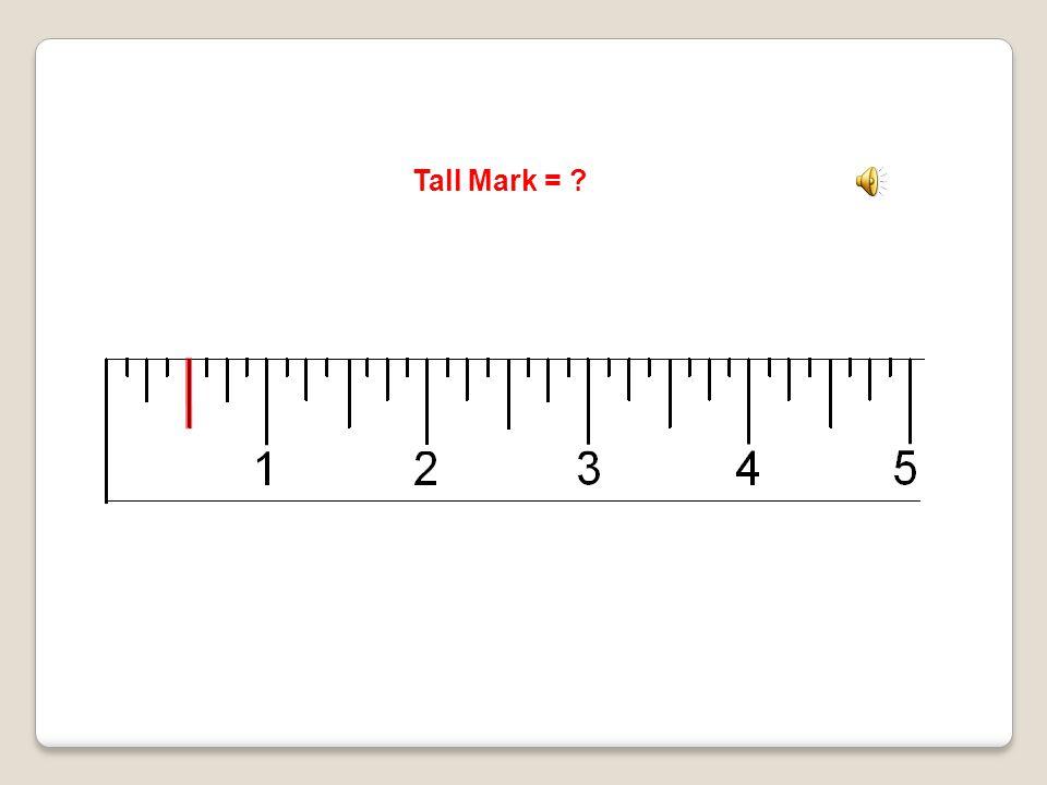 Tall Mark = Half Inch Mark
