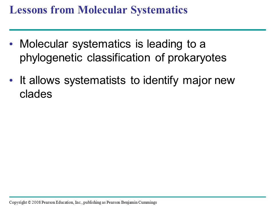 Copyright © 2008 Pearson Education, Inc., publishing as Pearson Benjamin Cummings Lessons from Molecular Systematics Molecular systematics is leading
