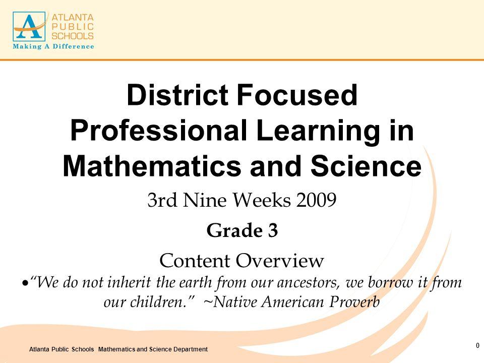 Atlanta Public Schools Mathematics and Science Department District Focused Professional Learning in Mathematics and Science 3rd Nine Weeks 2009 Grade