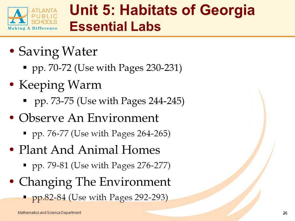 Mathematics and Science Department Unit 5: Habitats of Georgia Essential Labs Saving Water  pp. 70-72 (Use with Pages 230-231) Keeping Warm  pp. 73-