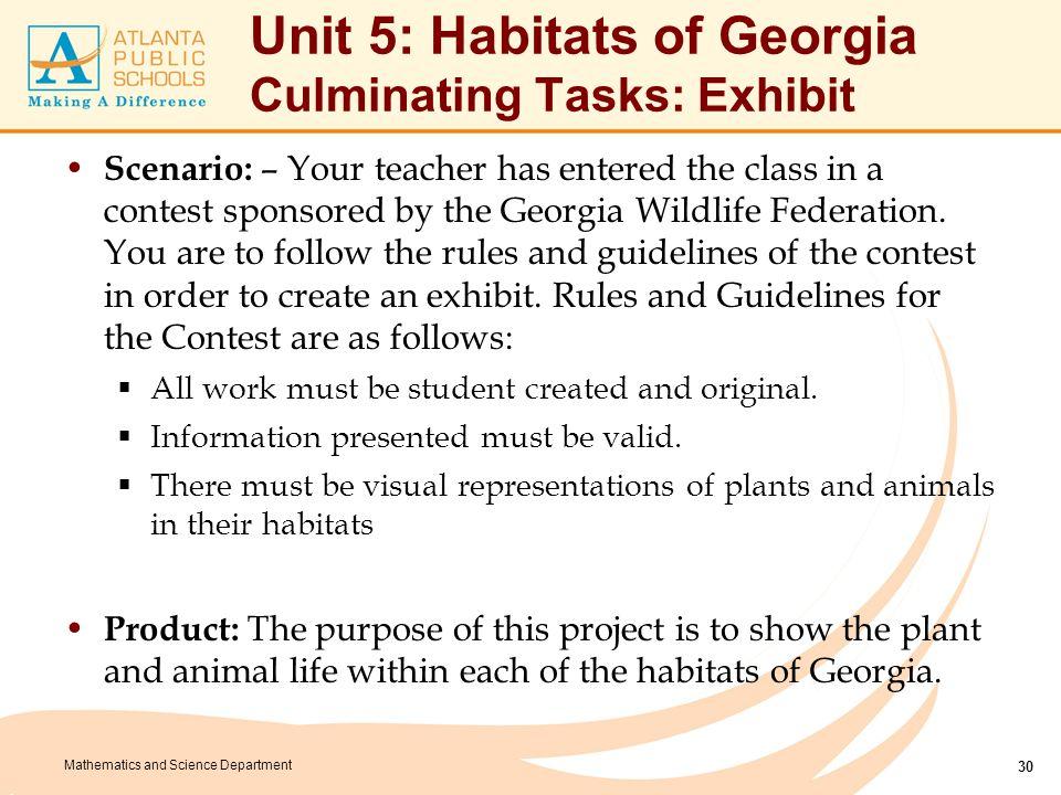 Mathematics and Science Department Unit 5: Habitats of Georgia Culminating Tasks: Exhibit Scenario: – Your teacher has entered the class in a contest