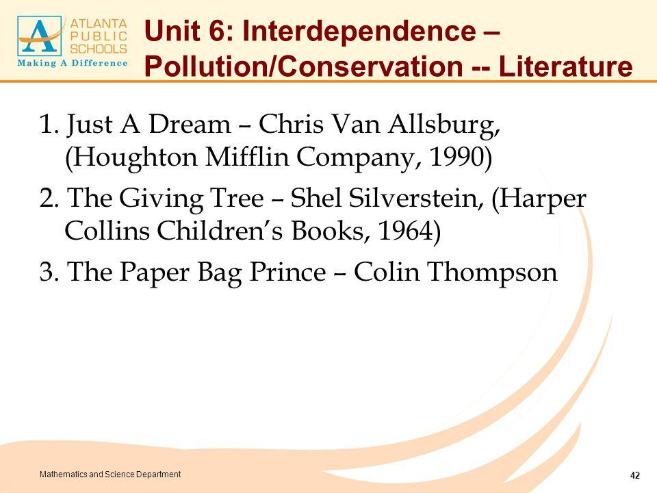 Mathematics and Science Department Unit 6: Interdependence – Pollution/Conservation -- Literature 1. Just A Dream – Chris Van Allsburg, (Houghton Miff
