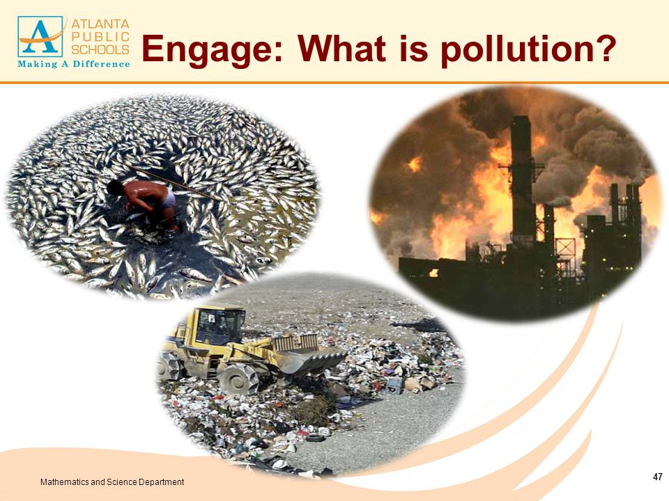Mathematics and Science Department Engage: What is pollution? 47