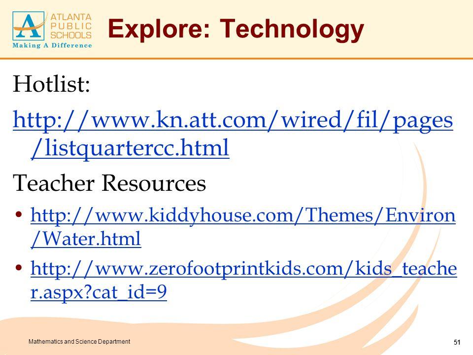 Mathematics and Science Department Explore: Technology Hotlist: http://www.kn.att.com/wired/fil/pages /listquartercc.html Teacher Resources http://www