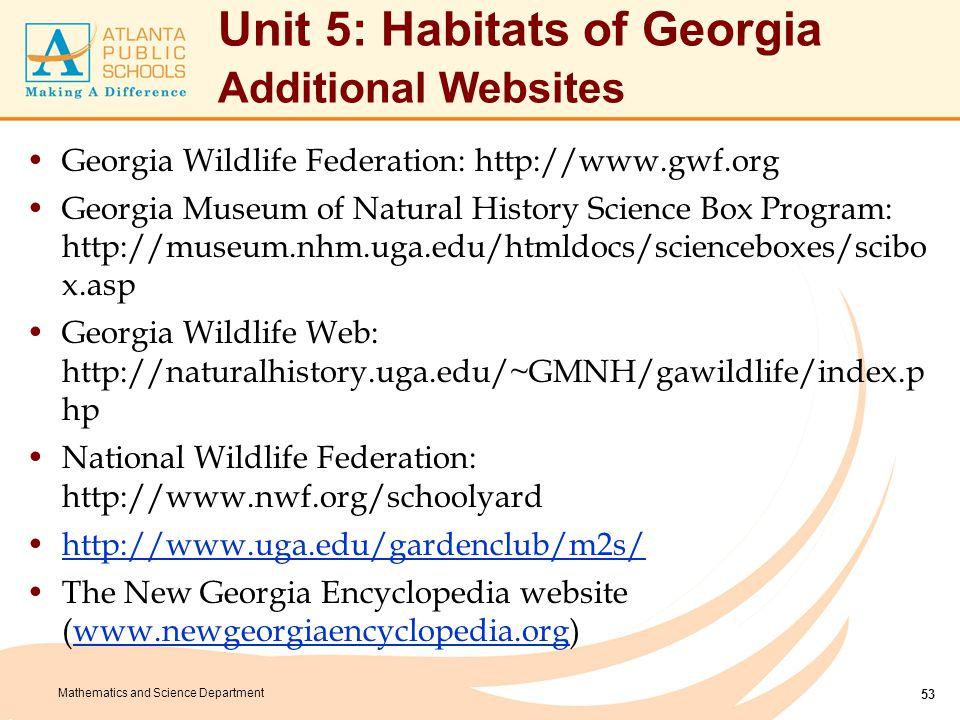 Mathematics and Science Department Unit 5: Habitats of Georgia Additional Websites Georgia Wildlife Federation: http://www.gwf.org Georgia Museum of N