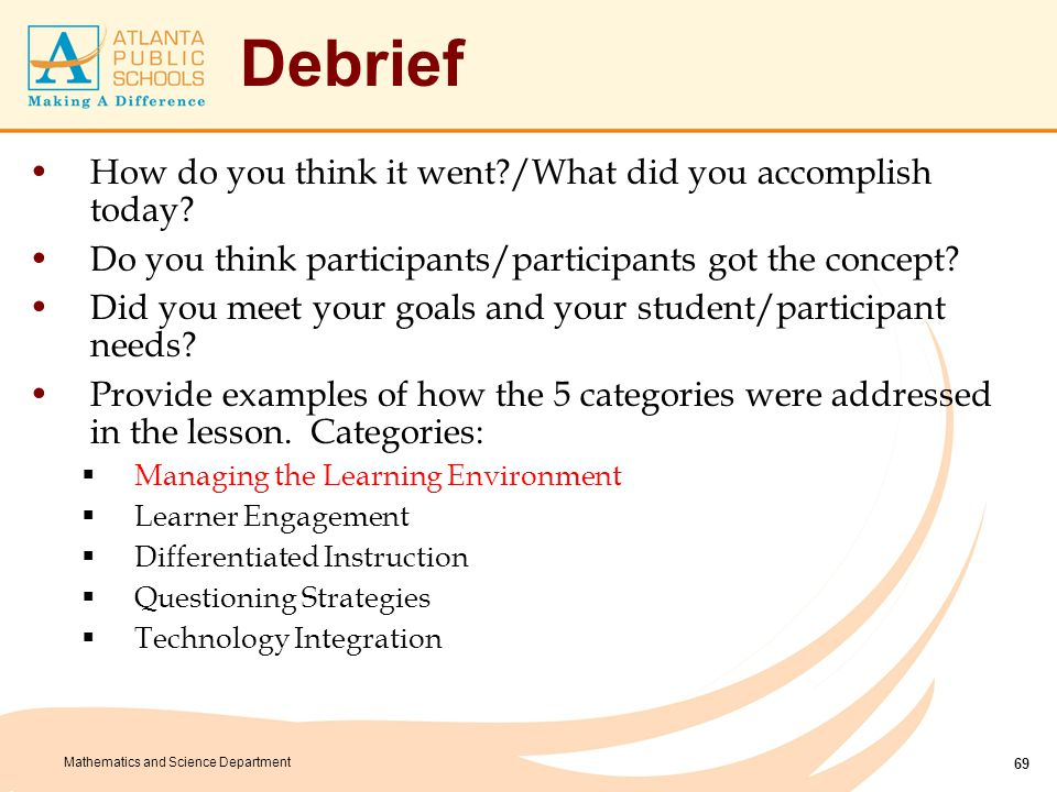 Mathematics and Science Department Debrief How do you think it went?/What did you accomplish today? Do you think participants/participants got the con