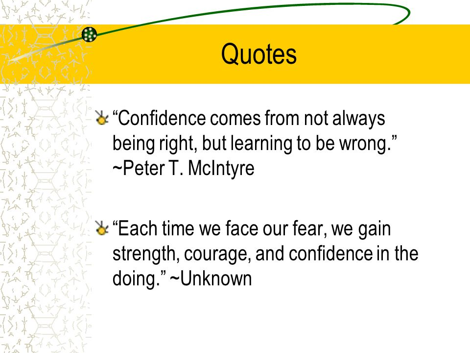 Quotes Confidence comes from not always being right, but learning to be wrong. ~Peter T.
