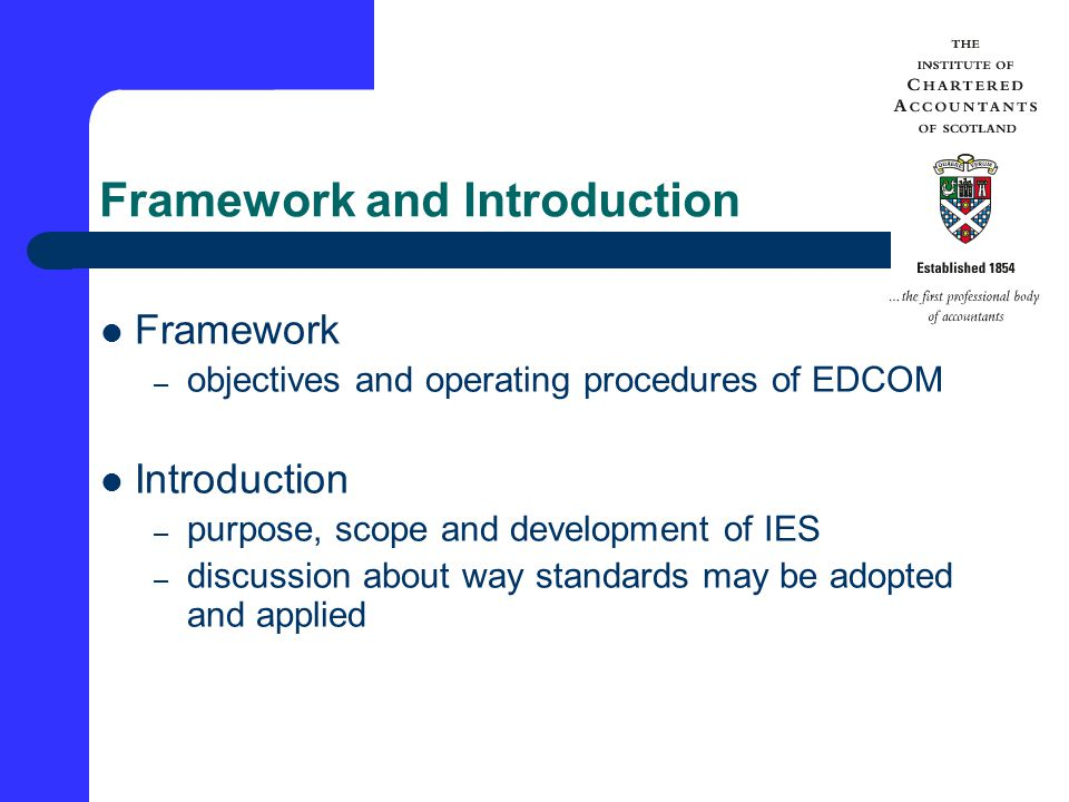 Framework and Introduction Framework – objectives and operating procedures of EDCOM Introduction – purpose, scope and development of IES – discussion about way standards may be adopted and applied
