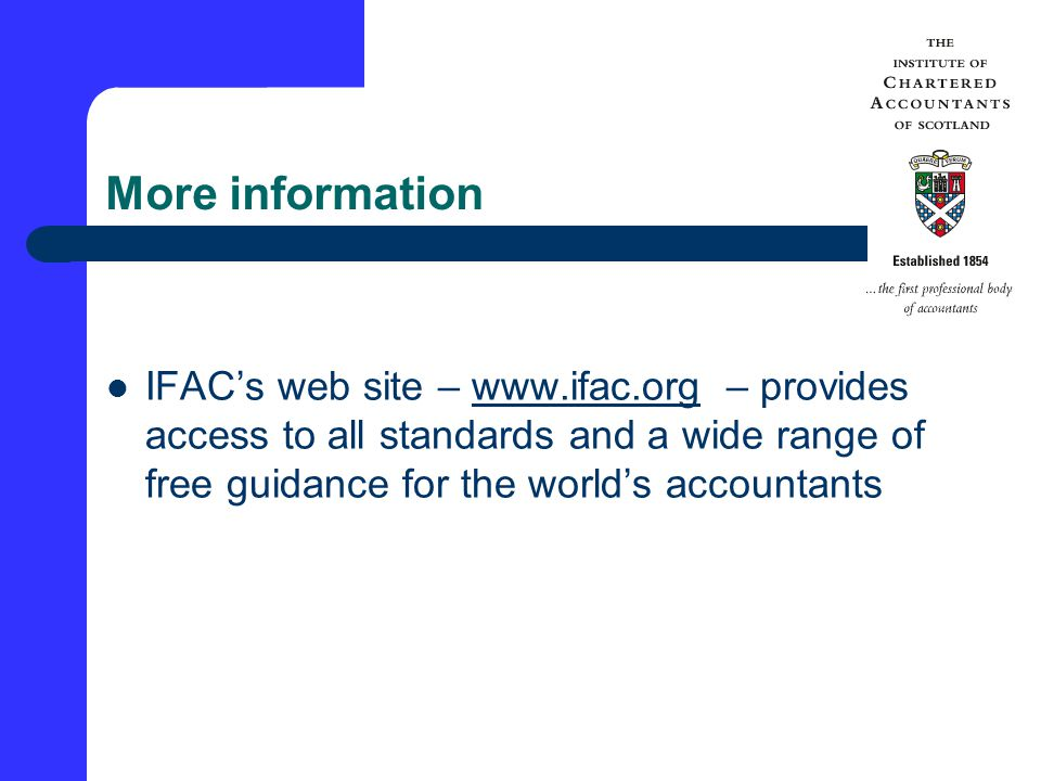 More information IFAC's web site –   – provides access to all standards and a wide range of free guidance for the world's accountantswww.ifac.org