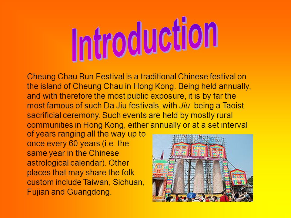 Cheung Chau Bun Festival is a traditional Chinese festival on the island of Cheung Chau in Hong Kong.