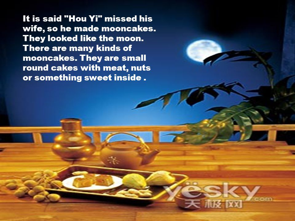 It is said Hou Yi missed his wife, so he made mooncakes.