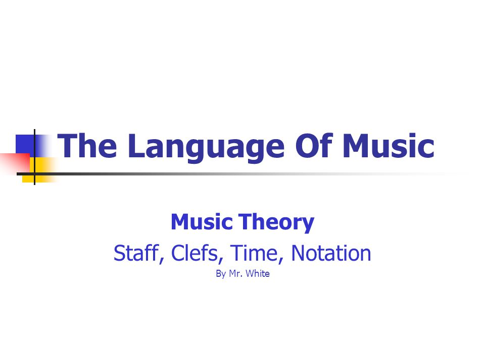 The Language Of Music Music Theory Staff, Clefs, Time, Notation By Mr. White
