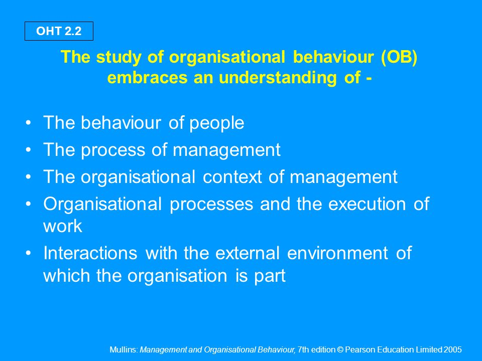Mullins: Management and Organisational Behaviour, 7th edition © Pearson Education Limited 2005 OHT 2.33 Defining & conceptualising culture – A model of culture Source: Reproduced with permission from F.