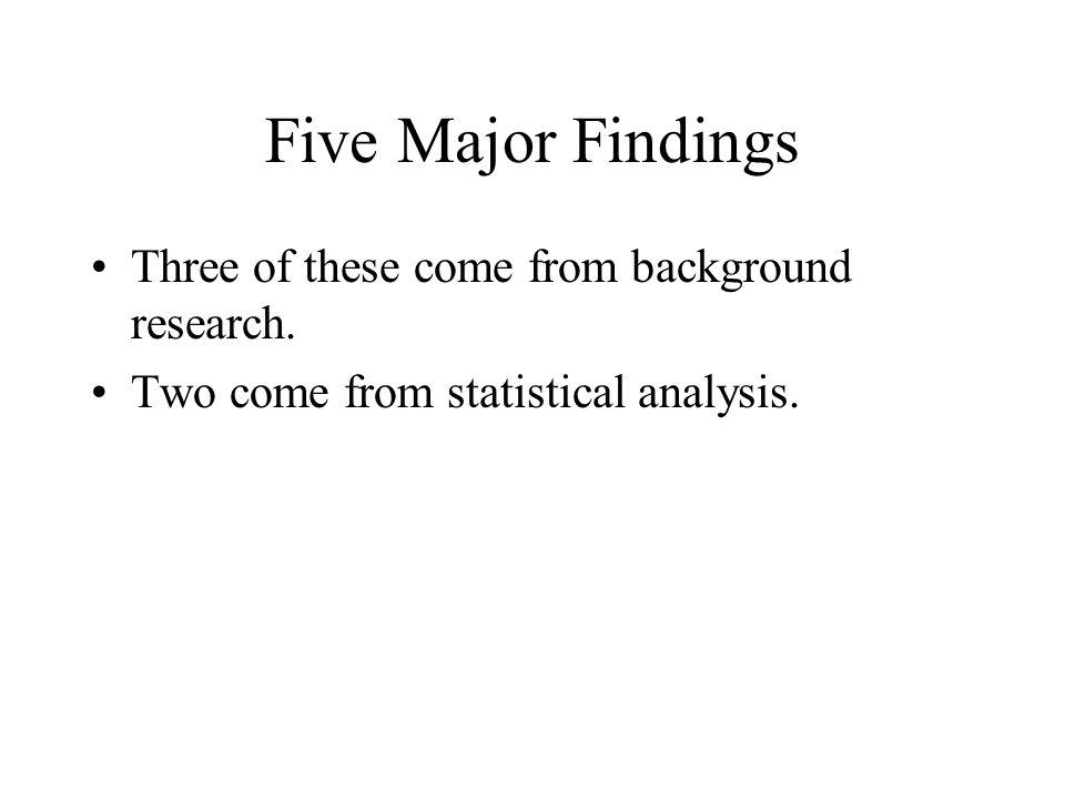 Five Major Findings Three of these come from background research.