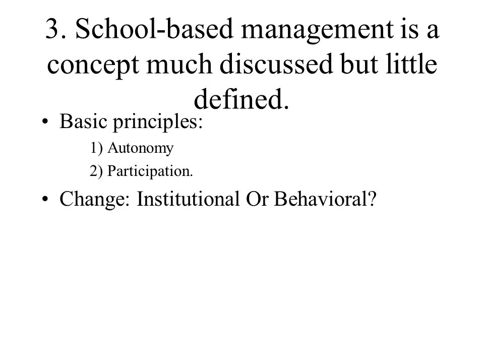 3. School-based management is a concept much discussed but little defined.