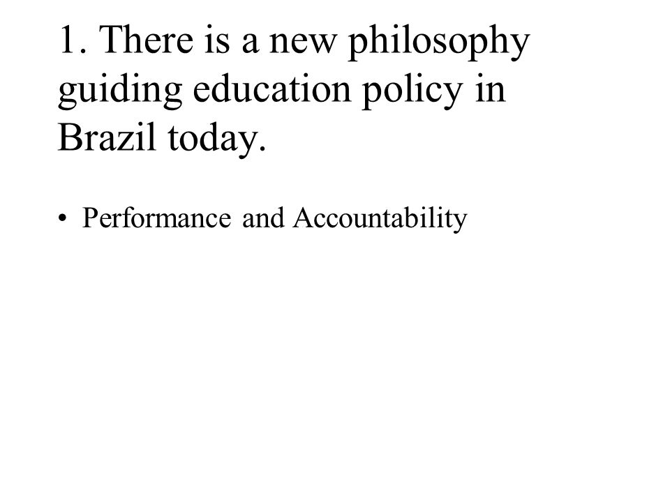 1.There is a new philosophy guiding education policy in Brazil today.