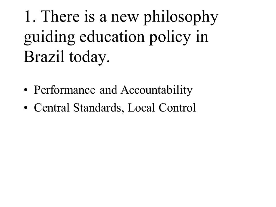 Five Main Findings There is a new philosophy guiding education policy in Brazil today.