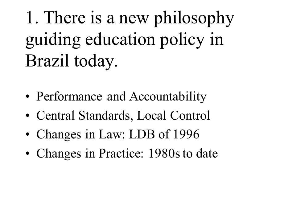 Three Background Findings There is a new philosophy guiding education policy in Brazil today.