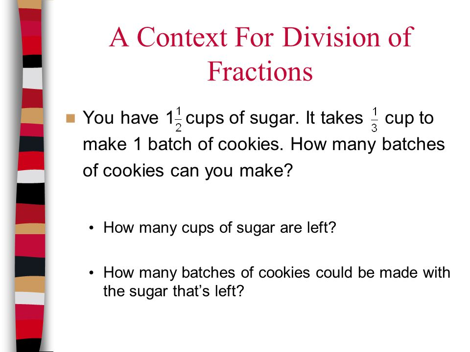A Context For Division of Fractions You have 1 cups of sugar.