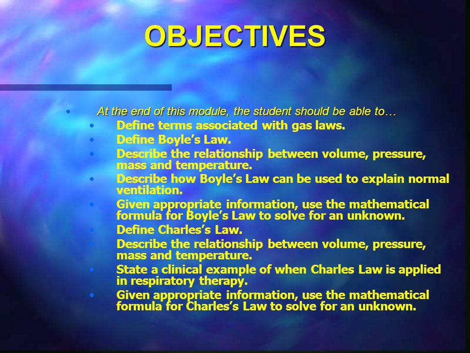 OBJECTIVES At the end of this module, the student should be able to…At the end of this module, the student should be able to… Define terms associated with gas laws.