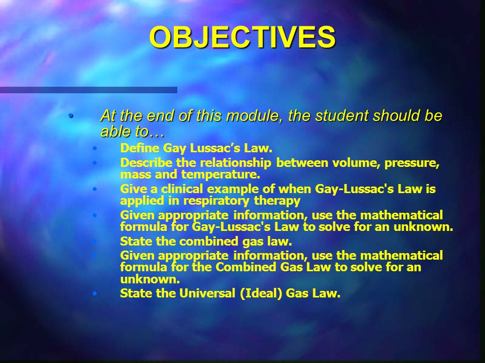 OBJECTIVES At the end of this module, the student should be able to…At the end of this module, the student should be able to… Define Gay Lussac's Law.