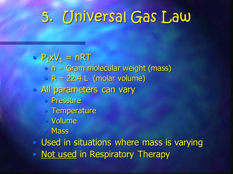 5. Universal Gas Law P 1 xV 1 = nRTP 1 xV 1 = nRT n = Gram molecular weight (mass)n = Gram molecular weight (mass) R = 22.4 L (molar volume)R = 22.4 L