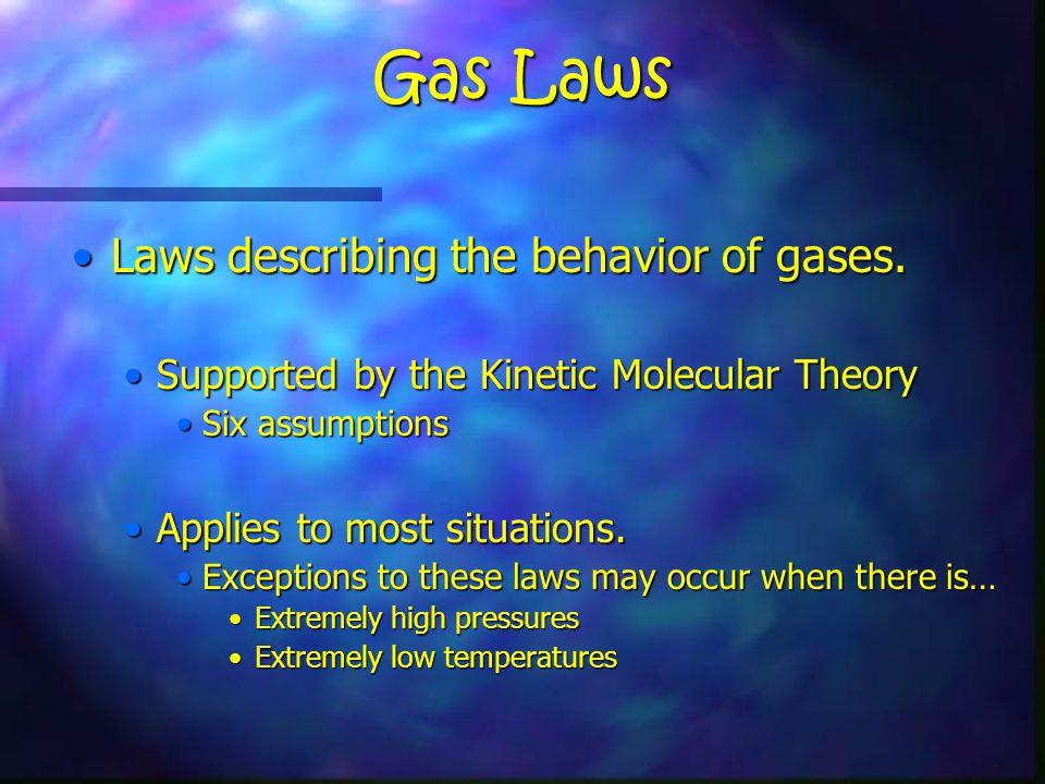 Gas Laws Laws describing the behavior of gases.Laws describing the behavior of gases.