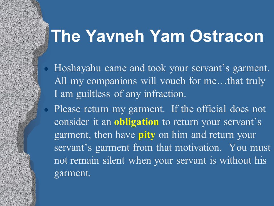 The Yavneh Yam Ostracon l Hoshayahu came and took your servant's garment. All my companions will vouch for me…that truly I am guiltless of any infract